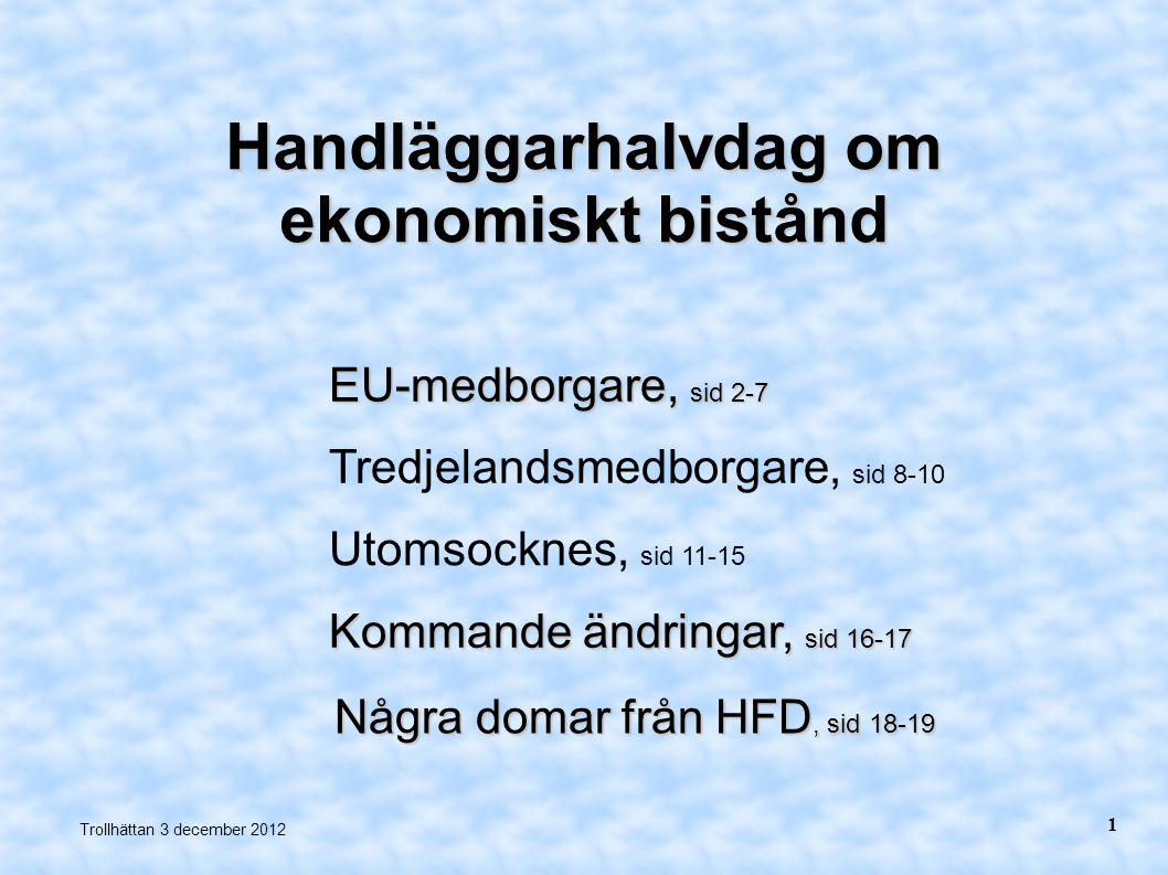 EU-medborgare Utlänningslagen om uppehållsrätt fem grunder för uppehållsrätt Socialtjänstlagen om rätt till bistånd göra så gott man kan, nödvändigt eller lösa på annat sätt Trollhättan 3 december 2012 2