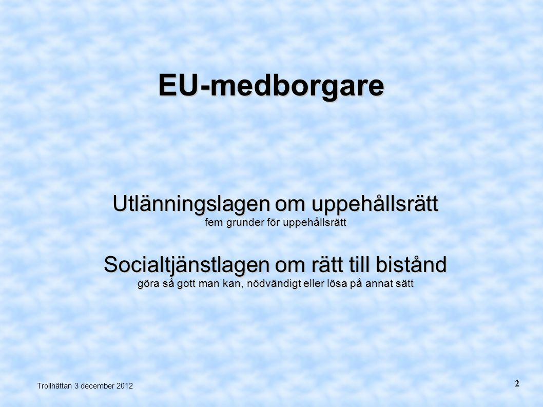 Utlänningslagen Tre av fyra kategorier ska registrera sig på Migrationsverket Två av fyra kategorier ska kunna försörja sig själva verklig möjlighet att få en anställning Trollhättan 3 december 2012 3