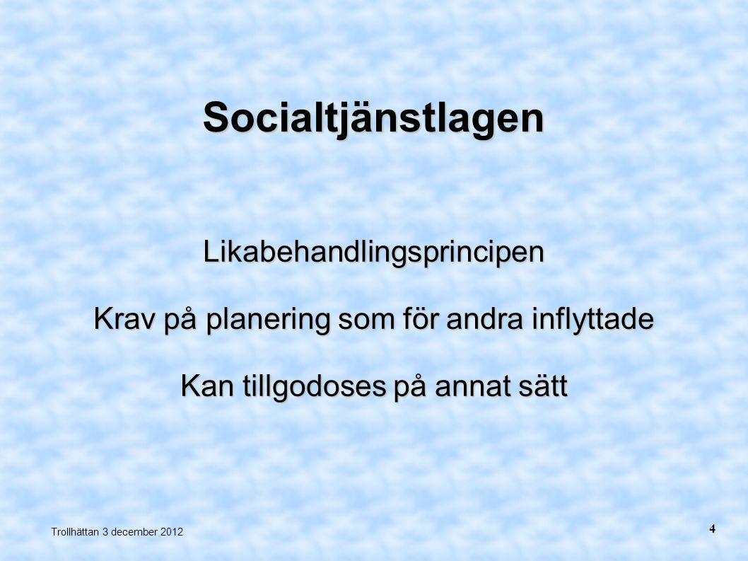 Socialtjänstlagen Likabehandlingsprincipen Krav på planering som för andra inflyttade Kan tillgodoses på annat sätt Trollhättan 3 december 2012 4