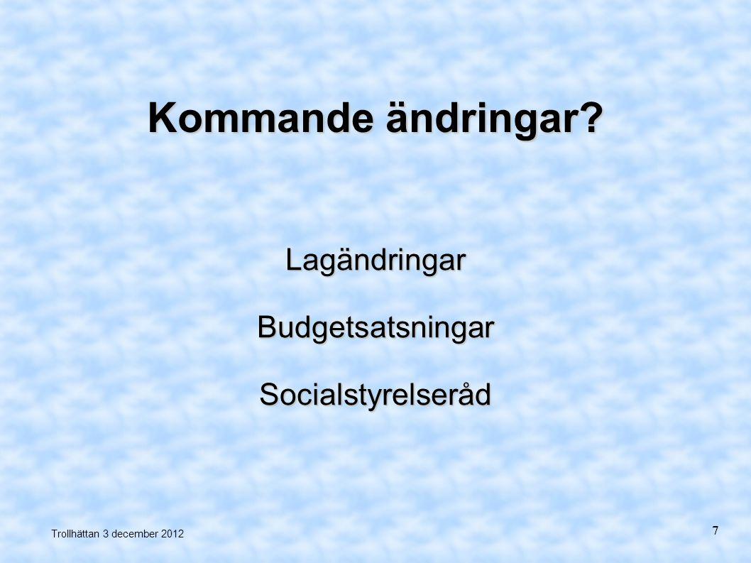 Kommande ändringar? LagändringarBudgetsatsningarSocialstyrelseråd Trollhättan 3 december 2012 7