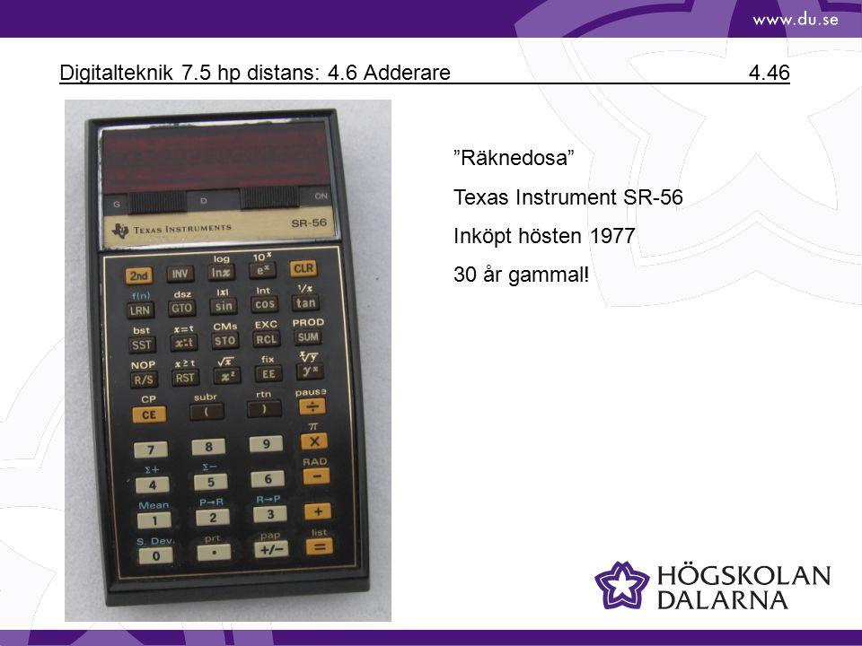 Digitalteknik 7.5 hp distans: 4.6 Adderare 4.46 Räknedosa Texas Instrument SR-56 Inköpt hösten 1977 30 år gammal!
