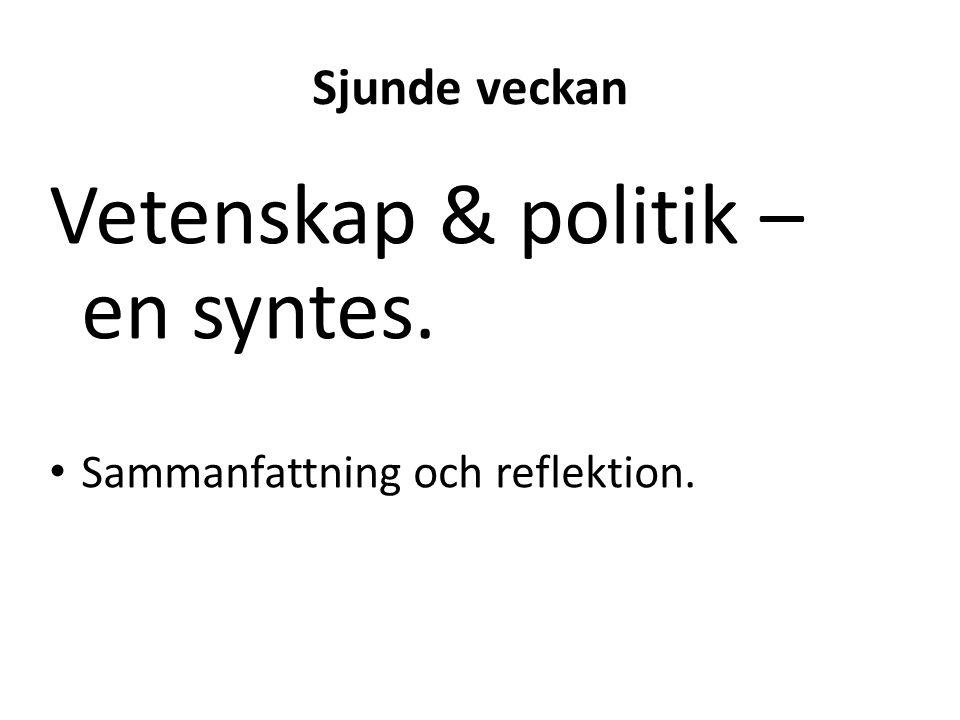 Sjunde veckan Vetenskap & politik – en syntes. Sammanfattning och reflektion.
