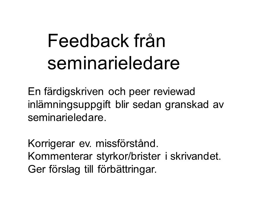 Feedback från seminarieledare En färdigskriven och peer reviewad inlämningsuppgift blir sedan granskad av seminarieledare. Korrigerar ev. missförstånd