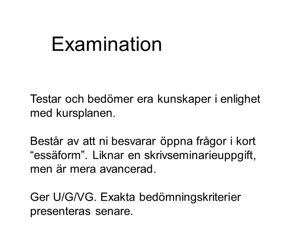 """Examination Testar och bedömer era kunskaper i enlighet med kursplanen. Består av att ni besvarar öppna frågor i kort """"essäform"""". Liknar en skrivsemin"""