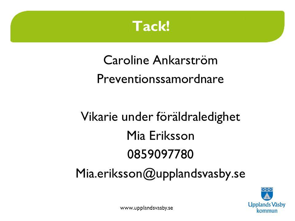 www.upplandsvasby.se Tack! Caroline Ankarström Preventionssamordnare Vikarie under föräldraledighet Mia Eriksson 0859097780 Mia.eriksson@upplandsvasby