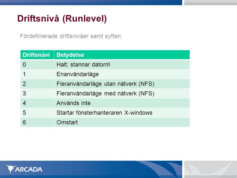 Driftsnivå (Runlevel) Fördefinierade driftsnivåer samt syften: DriftsnåviBetydelse 0Halt; stannar datorn.