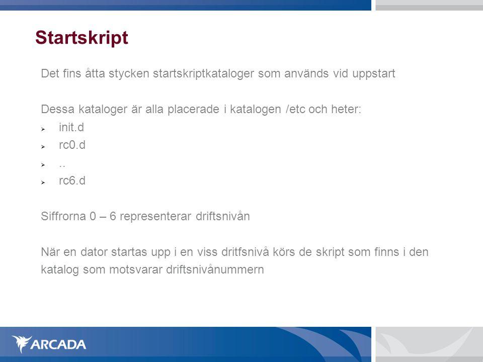Startskript Det fins åtta stycken startskriptkataloger som används vid uppstart Dessa kataloger är alla placerade i katalogen /etc och heter:  init.d  rc0.d ..