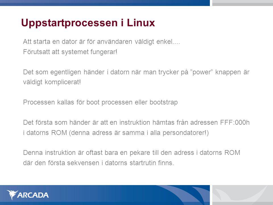 Uppstartprocessen i Linux Att starta en dator är för användaren väldigt enkel....