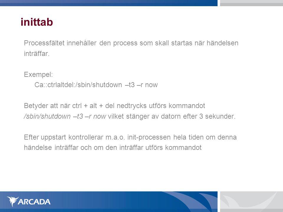 inittab Processfältet innehåller den process som skall startas när händelsen inträffar.