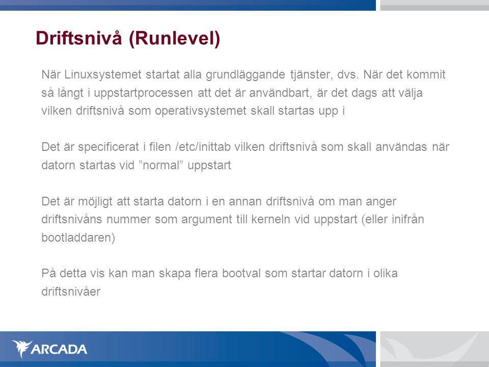 Driftsnivå (Runlevel) När Linuxsystemet startat alla grundläggande tjänster, dvs.