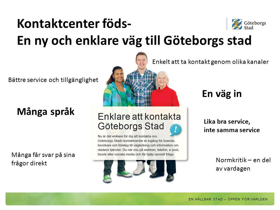 Kontaktcenter föds- En ny och enklare väg till Göteborgs stad Bättre service och tillgänglighet Enkelt att ta kontakt genom olika kanaler Många språk