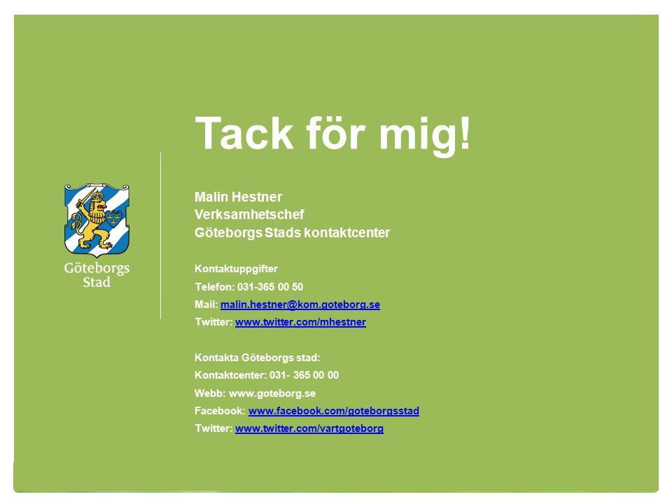 Tack för mig! Malin Hestner Verksamhetschef Göteborgs Stads kontaktcenter Kontaktuppgifter Telefon: 031-365 00 50 Mail: malin.hestner@kom.goteborg.sem