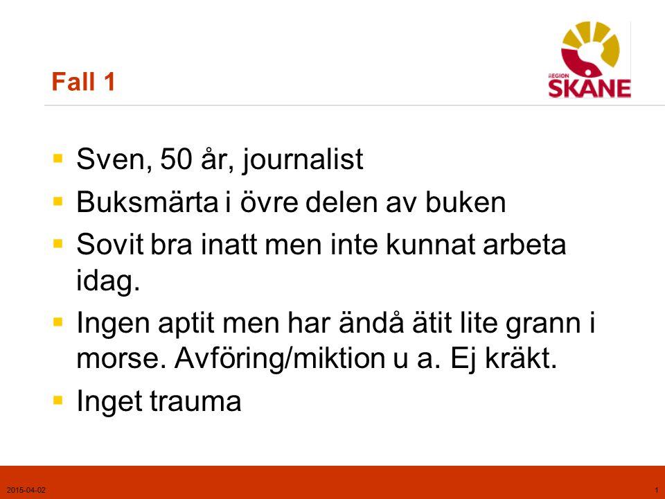 2015-04-021 Fall 1  Sven, 50 år, journalist  Buksmärta i övre delen av buken  Sovit bra inatt men inte kunnat arbeta idag.  Ingen aptit men har än