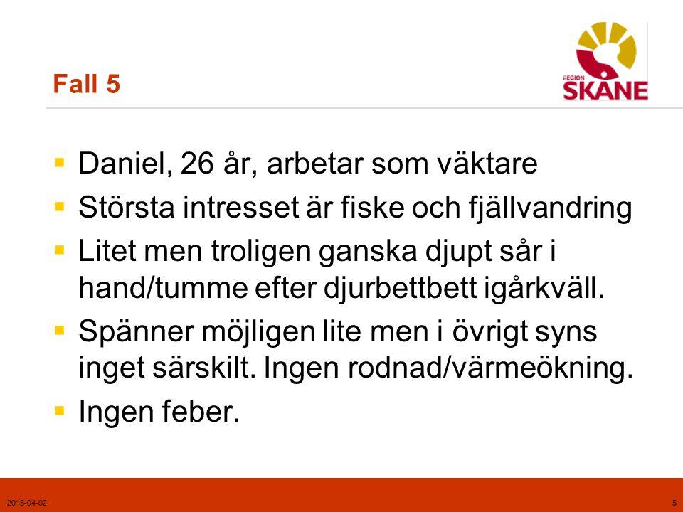2015-04-025 Fall 5  Daniel, 26 år, arbetar som väktare  Största intresset är fiske och fjällvandring  Litet men troligen ganska djupt sår i hand/tu