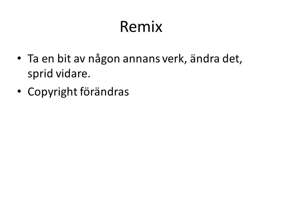 Remix Ta en bit av någon annans verk, ändra det, sprid vidare. Copyright förändras