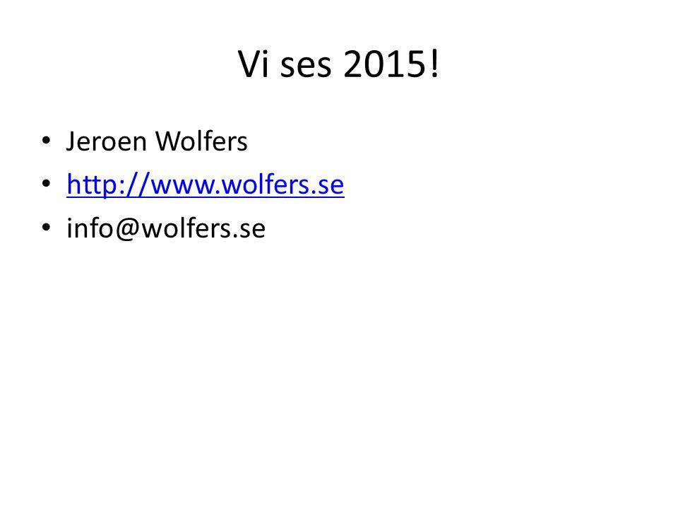 Vi ses 2015! Jeroen Wolfers http://www.wolfers.se info@wolfers.se