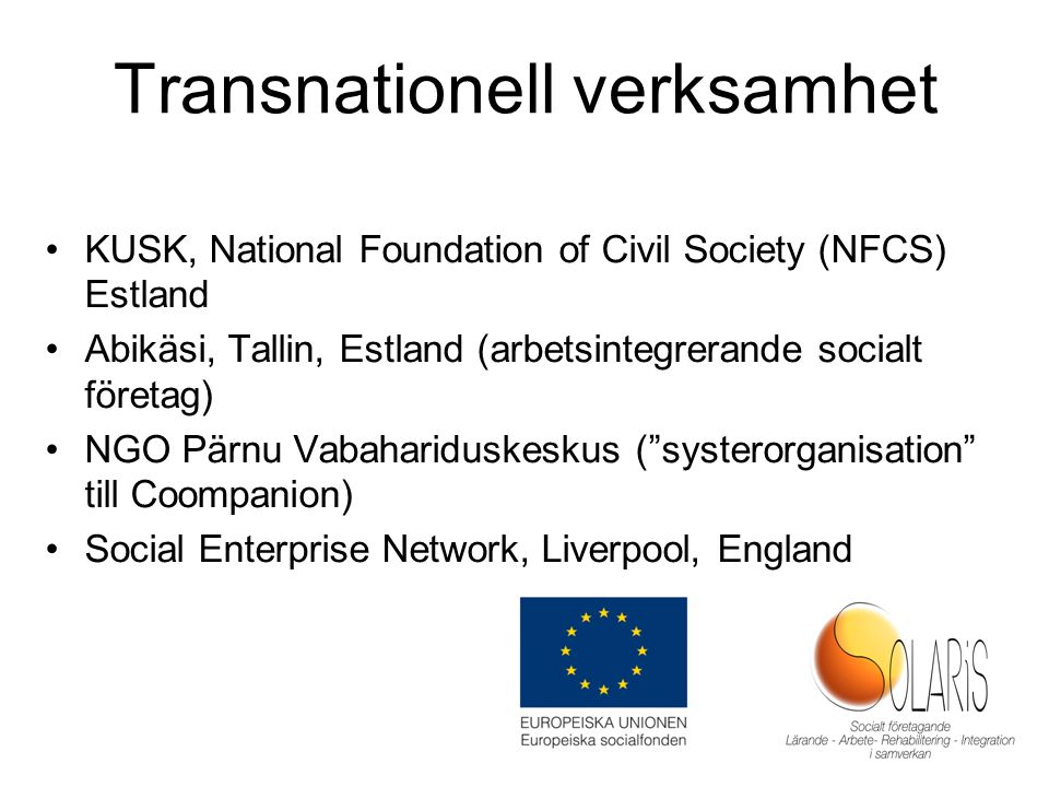 Transnationell verksamhet KUSK, National Foundation of Civil Society (NFCS) Estland Abikäsi, Tallin, Estland (arbetsintegrerande socialt företag) NGO Pärnu Vabahariduskeskus ( systerorganisation till Coompanion) Social Enterprise Network, Liverpool, England