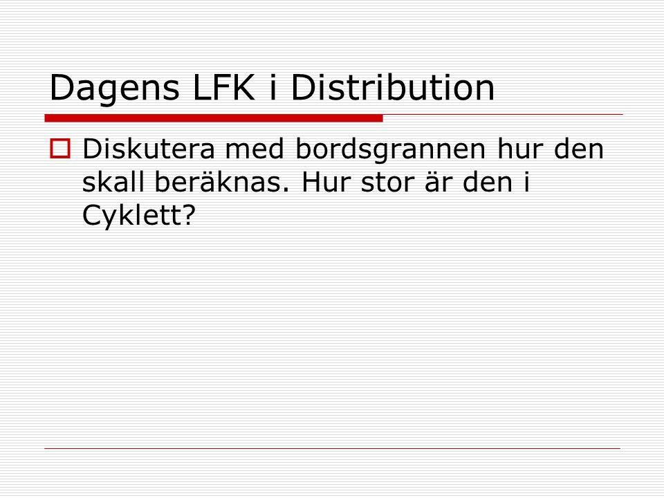 Dagens LFK i Distribution  Diskutera med bordsgrannen hur den skall beräknas.