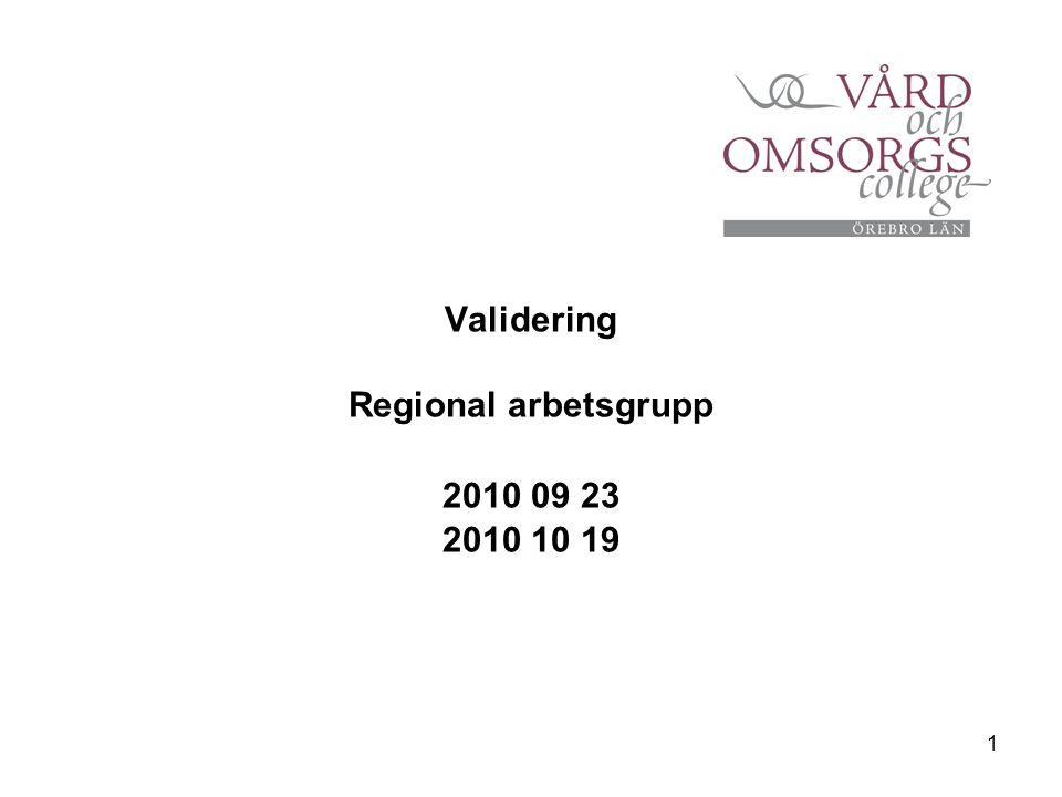 1 Validering Regional arbetsgrupp 2010 09 23 2010 10 19