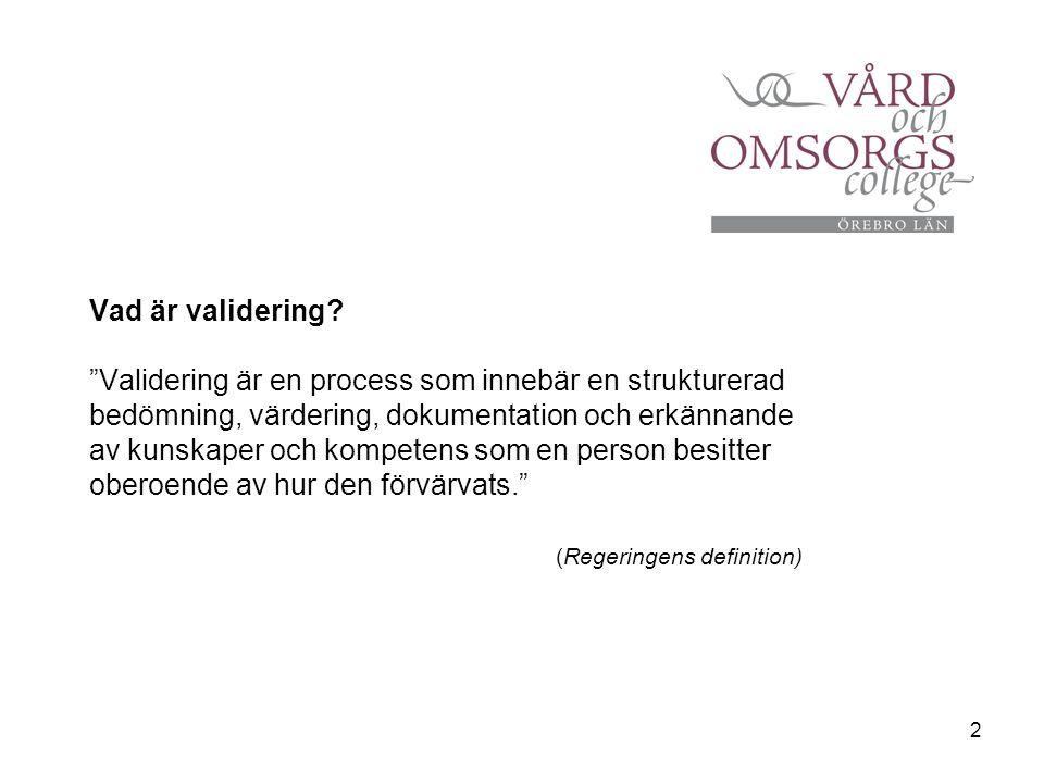 """2 Vad är validering? """"Validering är en process som innebär en strukturerad bedömning, värdering, dokumentation och erkännande av kunskaper och kompete"""