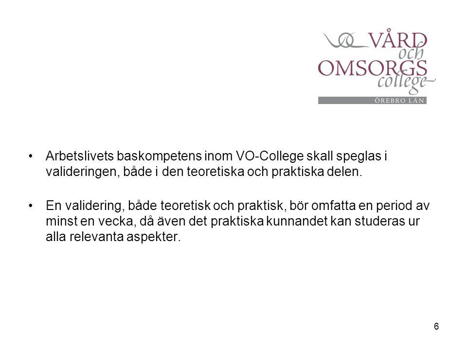 6 Arbetslivets baskompetens inom VO-College skall speglas i valideringen, både i den teoretiska och praktiska delen. En validering, både teoretisk och