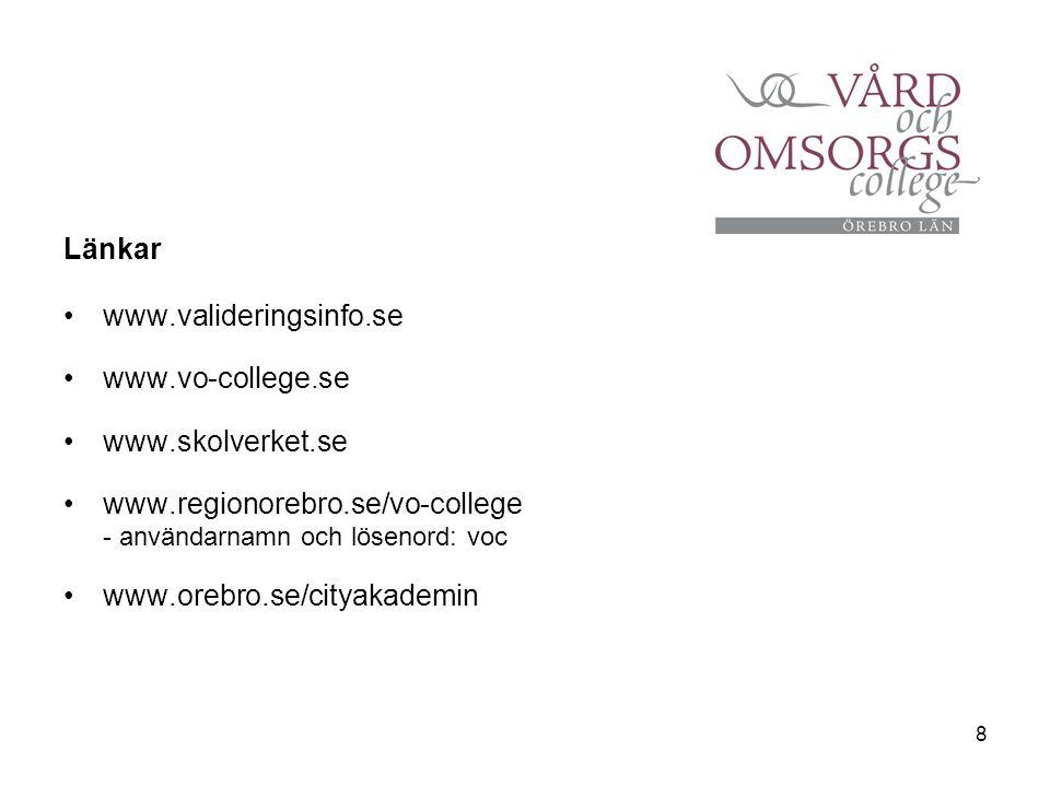 8 Länkar www.valideringsinfo.se www.vo-college.se www.skolverket.se www.regionorebro.se/vo-college - användarnamn och lösenord: voc www.orebro.se/city