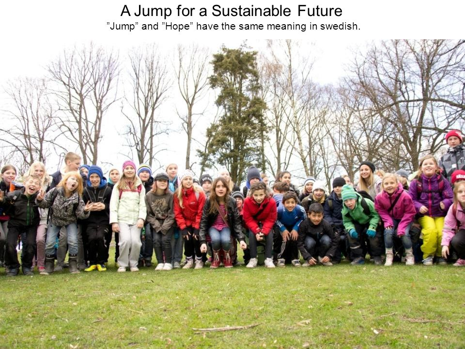 """A Jump for a Sustainable Future """"Jump"""" and """"Hope"""" have the same meaning in swedish."""