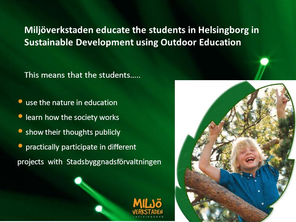 use the nature in education learn how the society works show their thoughts publicly practically participate in different projects with Stadsbyggnadsförvaltningen This means that the students…..