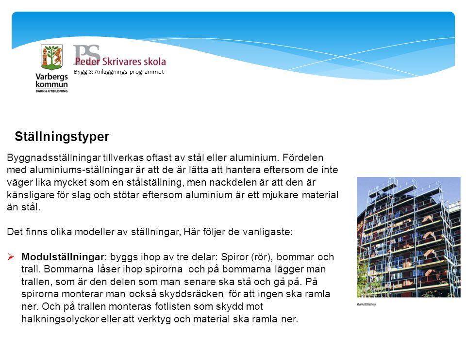 Bygg & Anläggnings programmet Ställningstyper Byggnadsställningar tillverkas oftast av stål eller aluminium. Fördelen med aluminiums-ställningar är at
