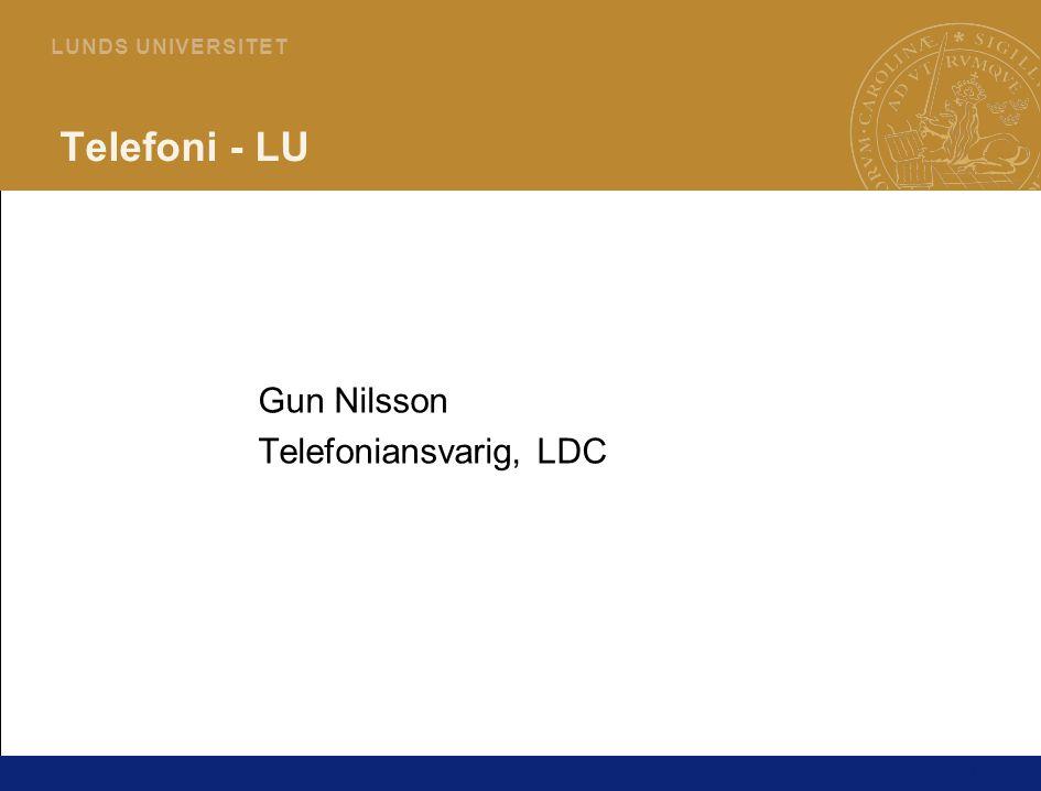1 L U N D S U N I V E R S I T E T Telefoni - LU Gun Nilsson Telefoniansvarig, LDC
