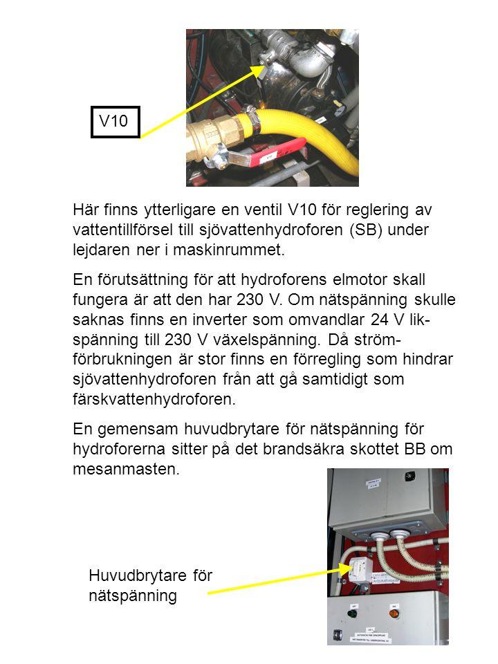 Här finns ytterligare en ventil V10 för reglering av vattentillförsel till sjövattenhydroforen (SB) under lejdaren ner i maskinrummet. En förutsättnin