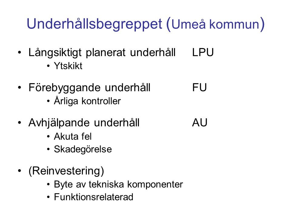 Underhållsbegreppet ( Umeå kommun ) Långsiktigt planerat underhållLPU Ytskikt Förebyggande underhållFU Årliga kontroller Avhjälpande underhållAU Akuta