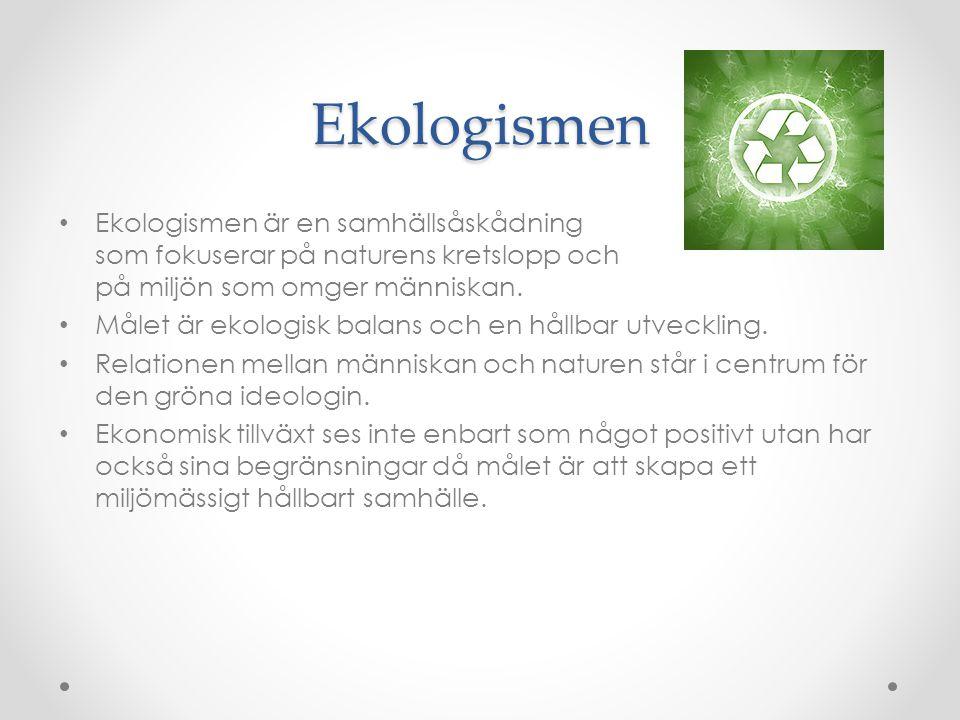 Ekologismen Ekologismen är en samhällsåskådning som fokuserar på naturens kretslopp och på miljön som omger människan.