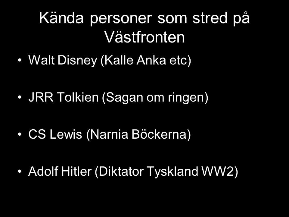 Kända personer som stred på Västfronten Walt Disney (Kalle Anka etc) JRR Tolkien (Sagan om ringen) CS Lewis (Narnia Böckerna) Adolf Hitler (Diktator Tyskland WW2)