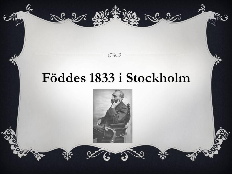 Föddes 1833 i Stockholm