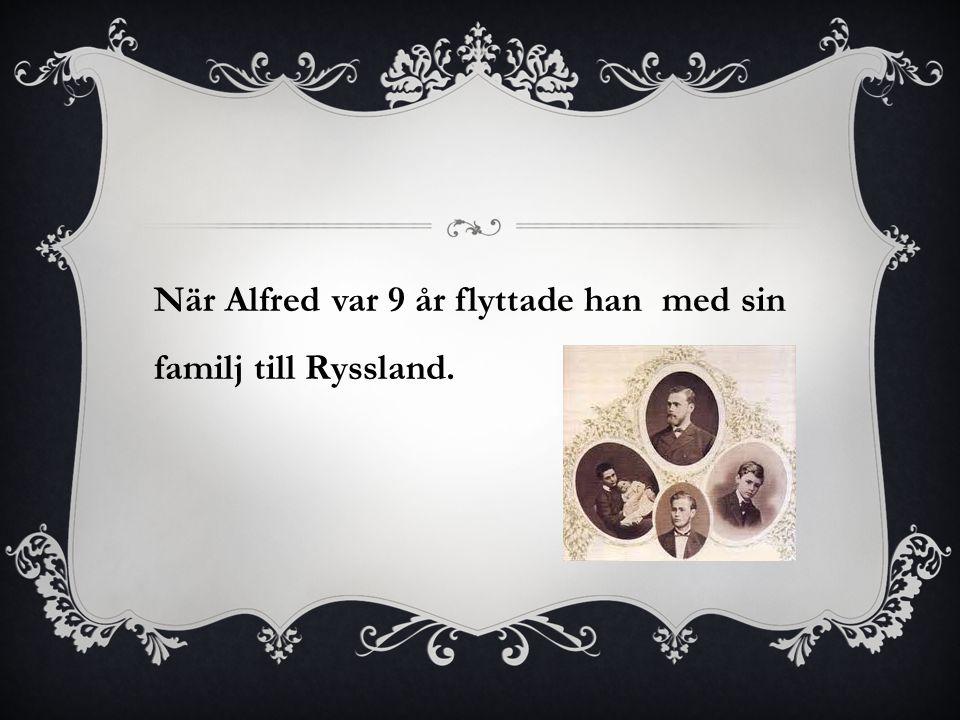 När Alfred var 9 år flyttade han med sin familj till Ryssland.