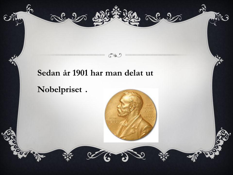 Sedan år 1901 har man delat ut Nobelpriset.