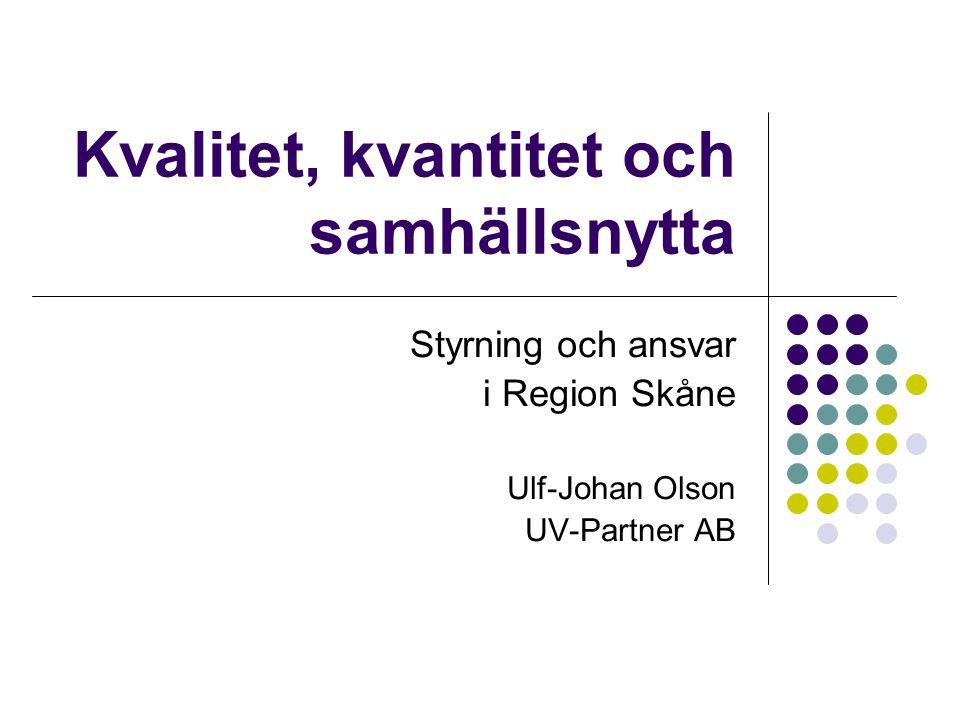 Kvalitet, kvantitet och samhällsnytta Styrning och ansvar i Region Skåne Ulf-Johan Olson UV-Partner AB
