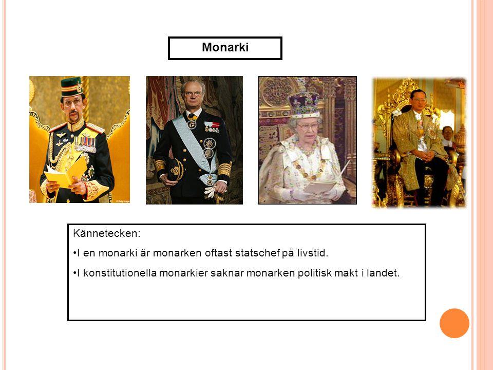 Monarki Kännetecken: I en monarki är monarken oftast statschef på livstid. I konstitutionella monarkier saknar monarken politisk makt i landet.