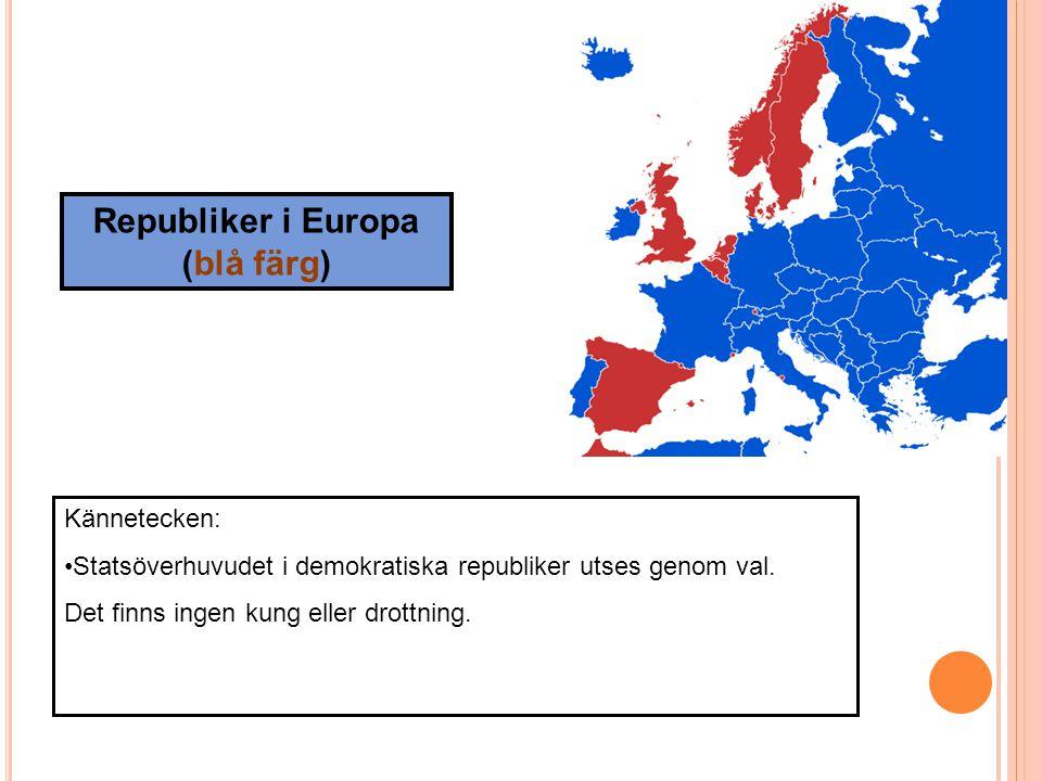 Republiker i Europa (blå färg) Kännetecken: Statsöverhuvudet i demokratiska republiker utses genom val. Det finns ingen kung eller drottning.