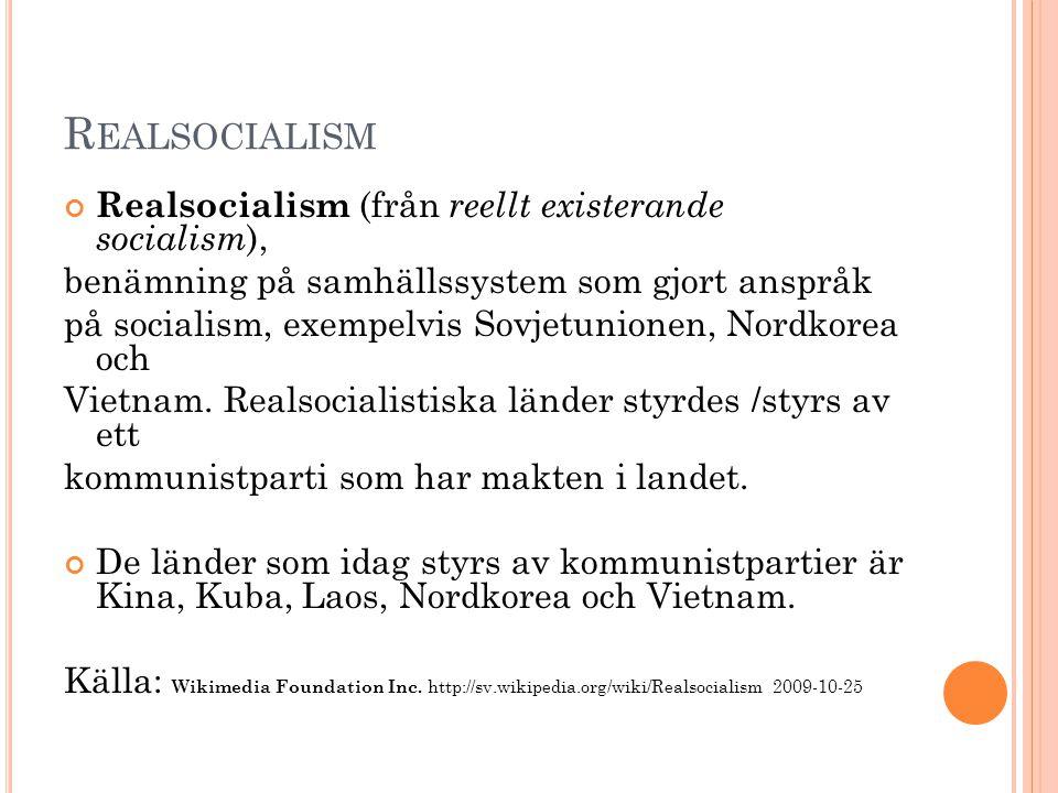 R EALSOCIALISM Realsocialism (från reellt existerande socialism ), benämning på samhällssystem som gjort anspråk på socialism, exempelvis Sovjetunione