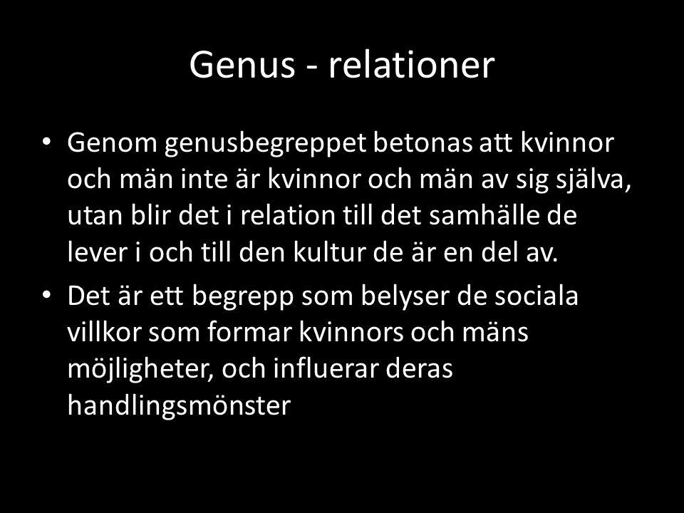 Genus - relationer Genom genusbegreppet betonas att kvinnor och män inte är kvinnor och män av sig själva, utan blir det i relation till det samhälle