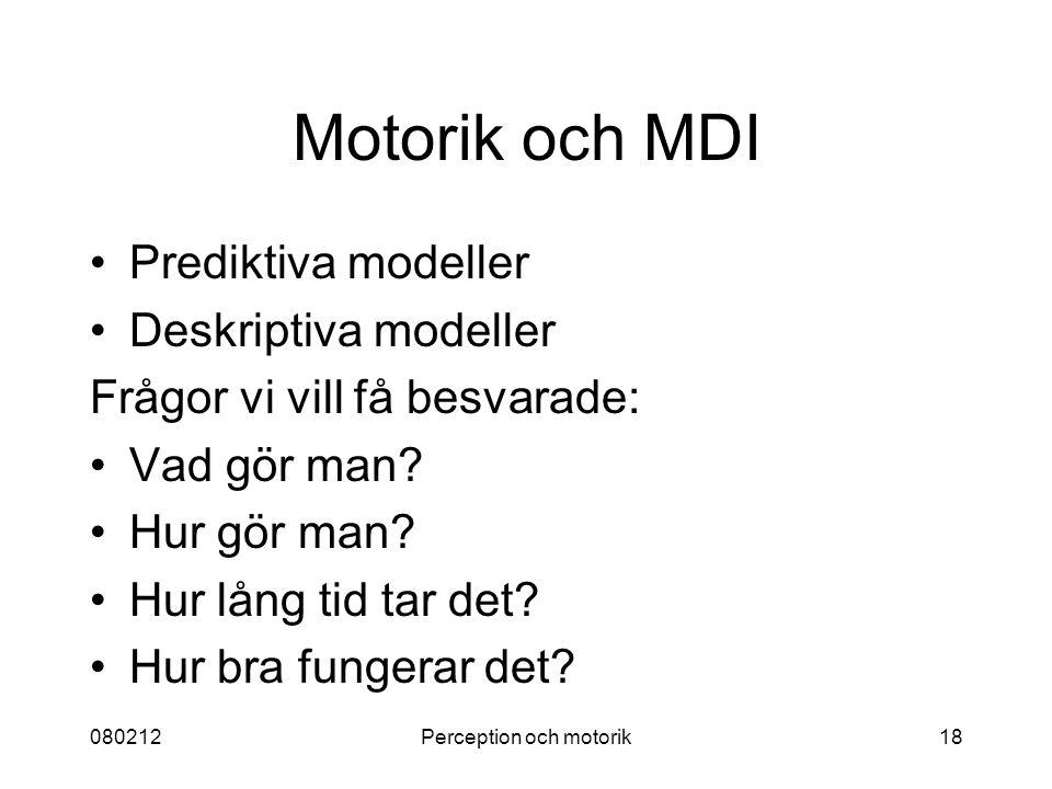 080212Perception och motorik18 Motorik och MDI Prediktiva modeller Deskriptiva modeller Frågor vi vill få besvarade: Vad gör man? Hur gör man? Hur lån