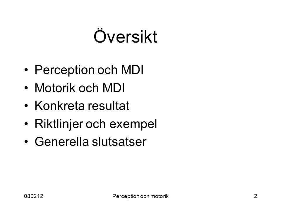 080212Perception och motorik2 Översikt Perception och MDI Motorik och MDI Konkreta resultat Riktlinjer och exempel Generella slutsatser