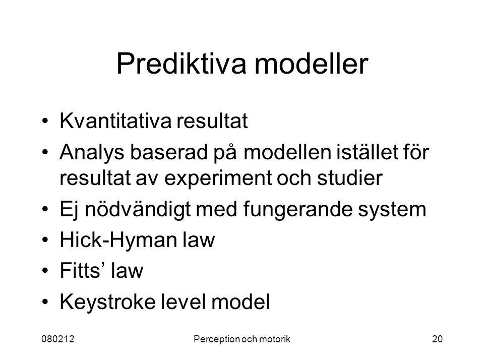 080212Perception och motorik20 Prediktiva modeller Kvantitativa resultat Analys baserad på modellen istället för resultat av experiment och studier Ej