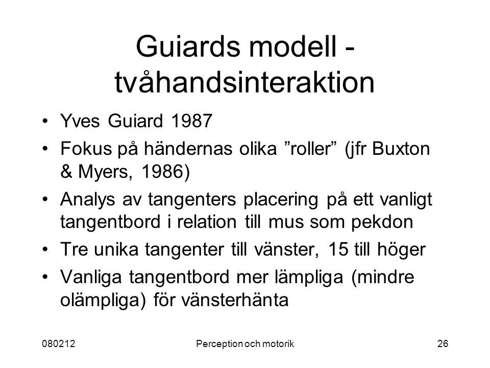 """080212Perception och motorik26 Guiards modell - tvåhandsinteraktion Yves Guiard 1987 Fokus på händernas olika """"roller"""" (jfr Buxton & Myers, 1986) Anal"""
