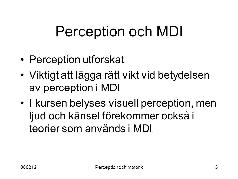 080212Perception och motorik3 Perception och MDI Perception utforskat Viktigt att lägga rätt vikt vid betydelsen av perception i MDI I kursen belyses