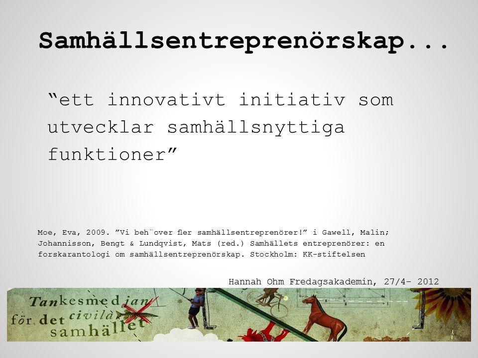 Samhällsentreprenörskap socialt engagemang + entreprenöriellt handlande Social innovation Hannah Ohm Fredagsakademin, 27/4- 2012