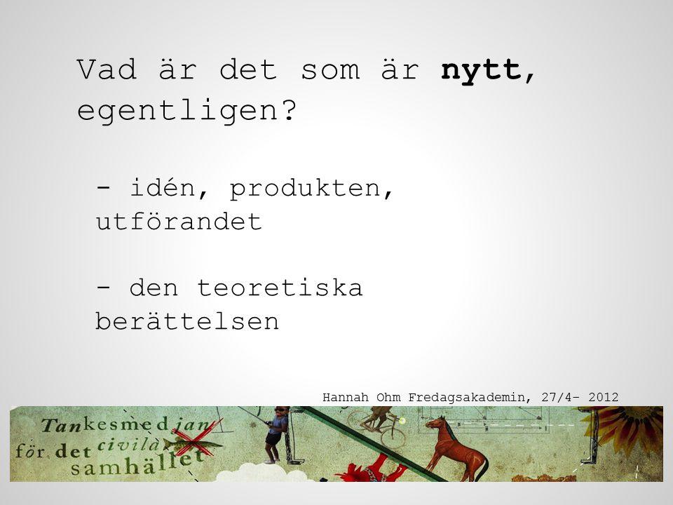 Den teoretiska berättelsen Hannah Ohm Fredagsakademin, 27/4- 2012 - modernismen - rationalitet - blandad kontext