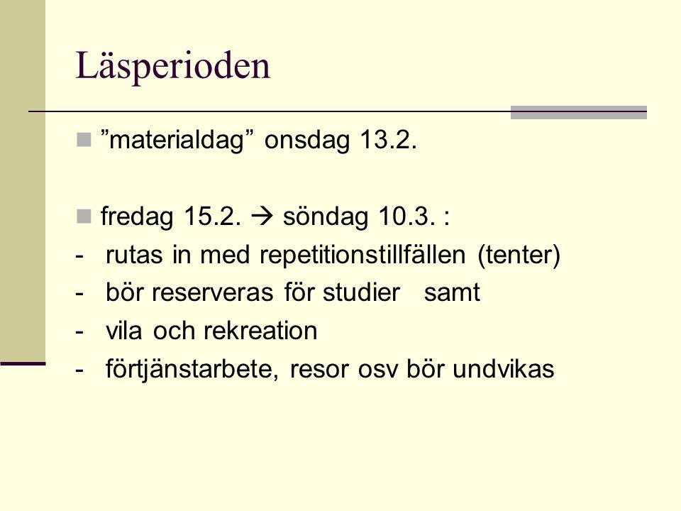 """Läsperioden """"materialdag"""" onsdag 13.2. fredag 15.2.  söndag 10.3. : - rutas in med repetitionstillfällen (tenter) - bör reserveras för studier samt -"""